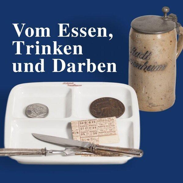 ProstMahlzeit - Vom Essen, Trinken, Darben im Städtischen Museum