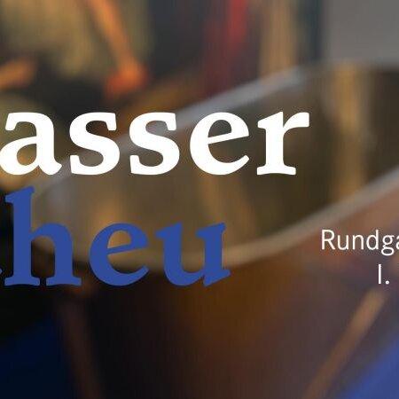 WasserScheu - Digitaler Rundgang durch die Ausstellung im Westpavillon der Orangerie (1.Teil)