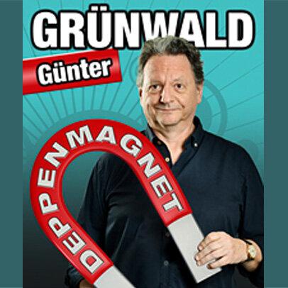 "GÜNTER GRÜNWALD ""Deppenmagnet"""