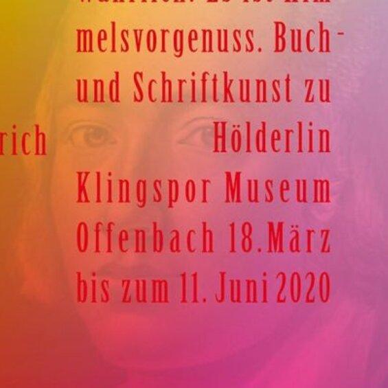 Öffnet ab 12. Mai: Wahrlich! es ist Himmelsvorgenuß. Buch- und Schriftkunst zu Friedrich Hölderlin