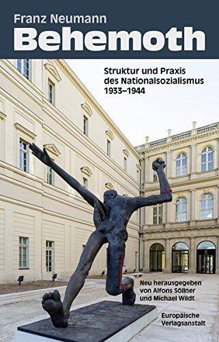 """""""Behemoth"""". Struktur und Praxis des Nationalsozialismus 1933–1944"""
