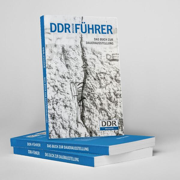 DDR-Führer: Das Buch zur Dauerausstellung | © DDR Museum, Berlin 2017