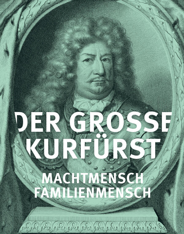 Machtmensch. Familienmensch. Der Große Kurfürst. | © SPSG