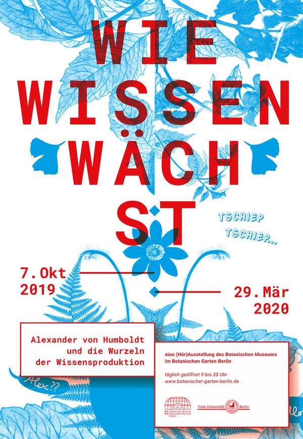 Wie Wissen Wächst. Alexander von Humboldt und die Wurzeln der Wissensproduktion. Ausstellung im Botanischen Garten Berlin, Plakat | © Botanisches Museum Berlin