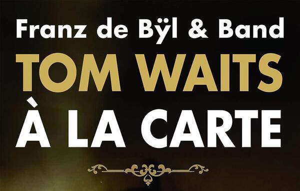 Tom Waits à la carte - Franz de Bÿl + Band   Achim Kindler